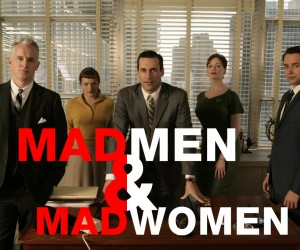 Mad Men and Women in the 21st Century